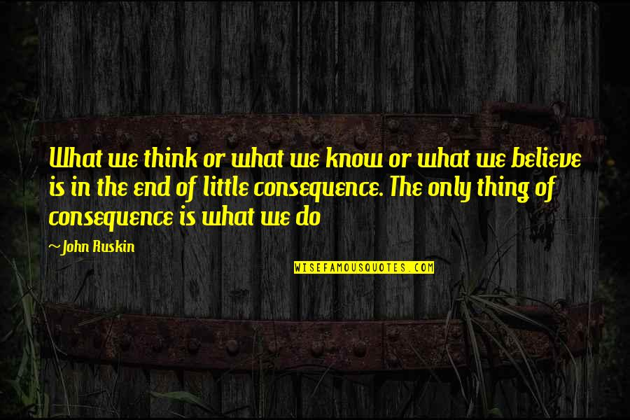 Slinging Quotes By John Ruskin: What we think or what we know or