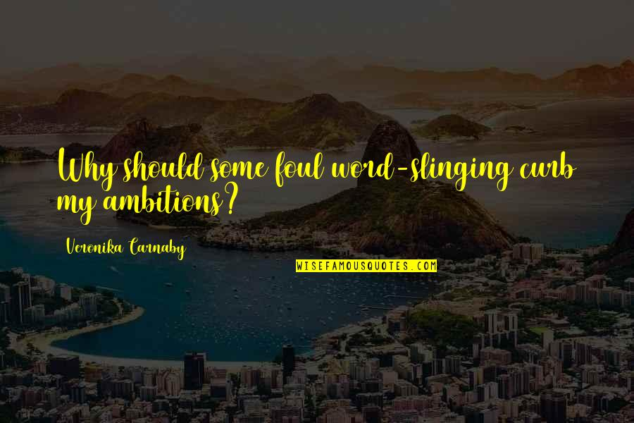 Slinging Quotes By Veronika Carnaby: Why should some foul word-slinging curb my ambitions?