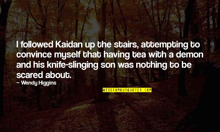 Slinging Quotes By Wendy Higgins: I followed Kaidan up the stairs, attempting to