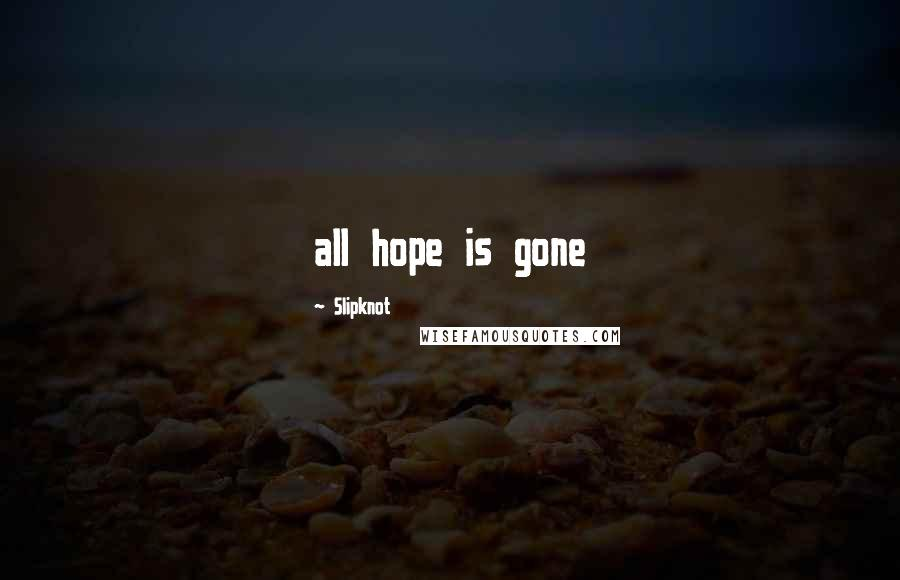 Slipknot quotes: all hope is gone