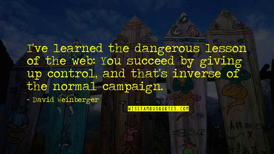 Slizzard Quotes By David Weinberger: I've learned the dangerous lesson of the web:
