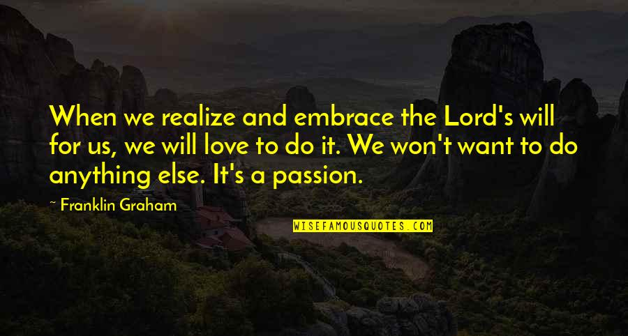 Slizzard Quotes By Franklin Graham: When we realize and embrace the Lord's will