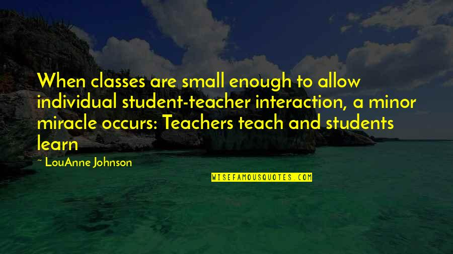 Slizzard Quotes By LouAnne Johnson: When classes are small enough to allow individual