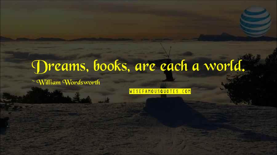 Slizzard Quotes By William Wordsworth: Dreams, books, are each a world.