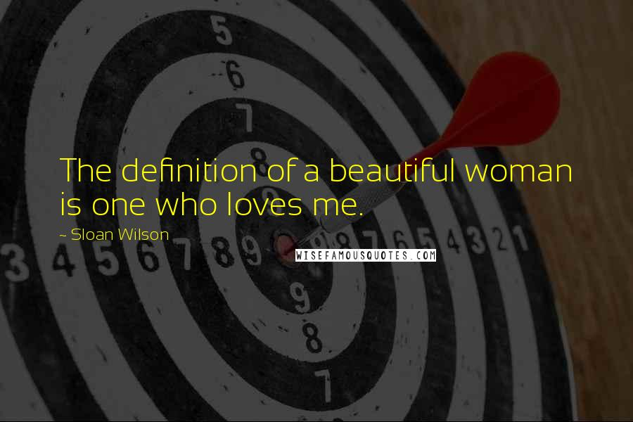Sloan Wilson quotes: The definition of a beautiful woman is one who loves me.