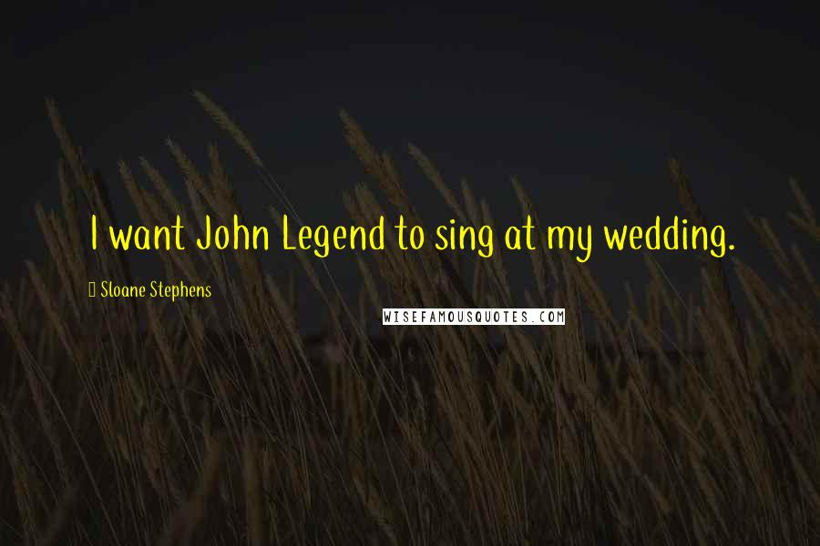 Sloane Stephens quotes: I want John Legend to sing at my wedding.