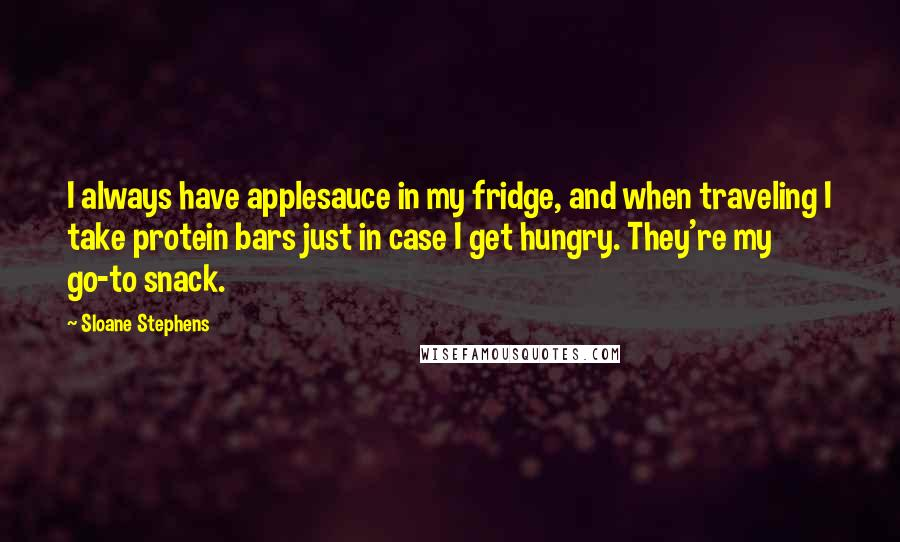 Sloane Stephens quotes: I always have applesauce in my fridge, and when traveling I take protein bars just in case I get hungry. They're my go-to snack.