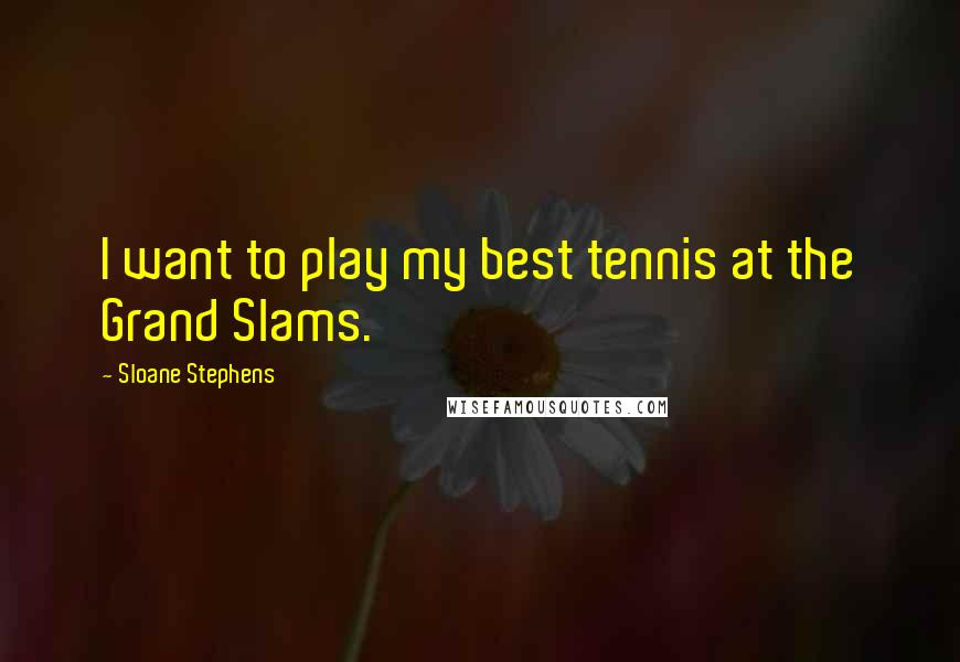 Sloane Stephens quotes: I want to play my best tennis at the Grand Slams.