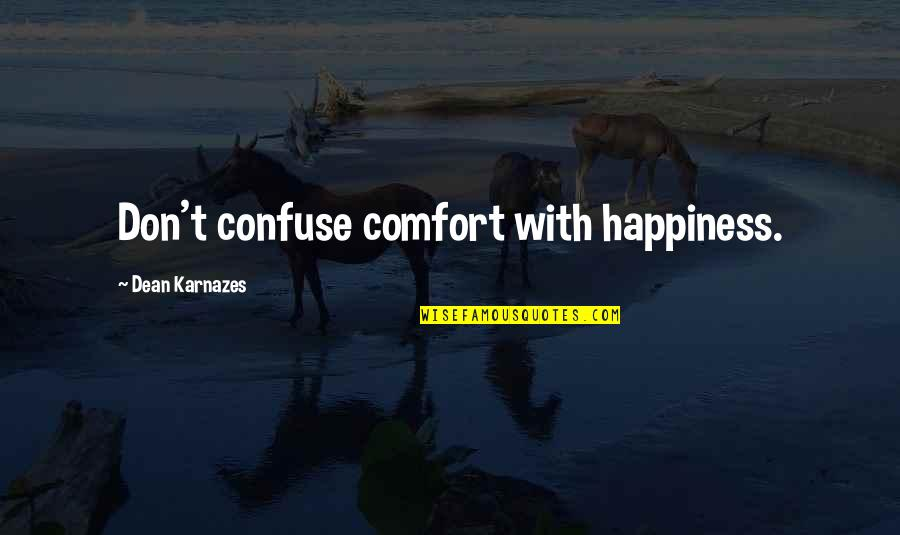 Slobbery Quotes By Dean Karnazes: Don't confuse comfort with happiness.
