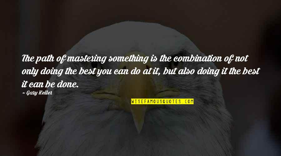 Slobodan Milosevic Quotes By Gary Keller: The path of mastering something is the combination