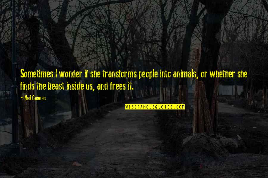 Slobodan Milosevic Quotes By Neil Gaiman: Sometimes I wonder if she transforms people into