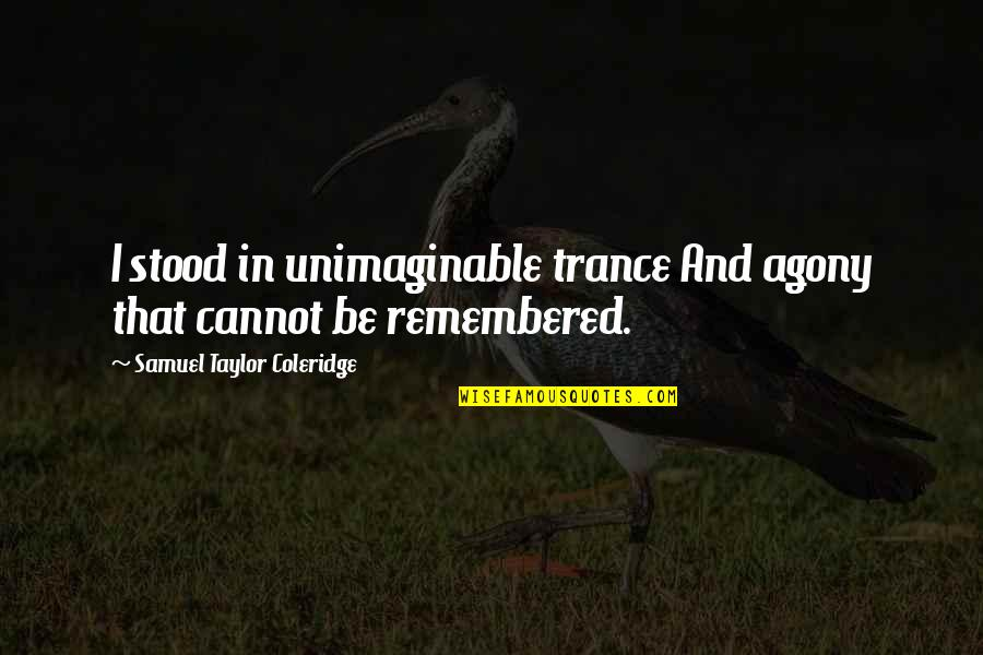Slobodan Milosevic Quotes By Samuel Taylor Coleridge: I stood in unimaginable trance And agony that