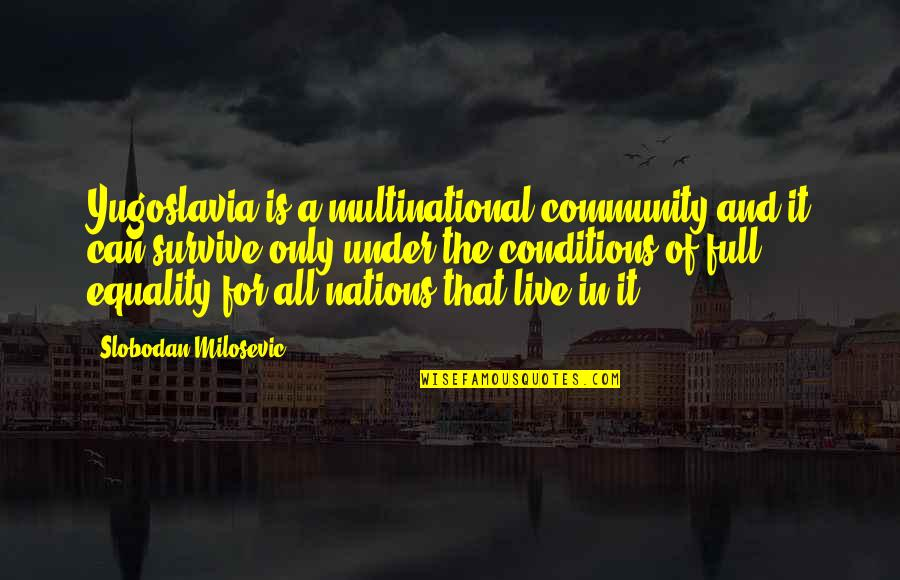 Slobodan Milosevic Quotes By Slobodan Milosevic: Yugoslavia is a multinational community and it can