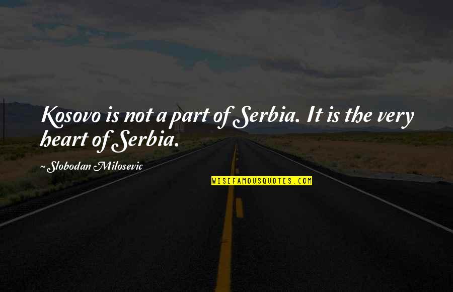 Slobodan Milosevic Quotes By Slobodan Milosevic: Kosovo is not a part of Serbia. It