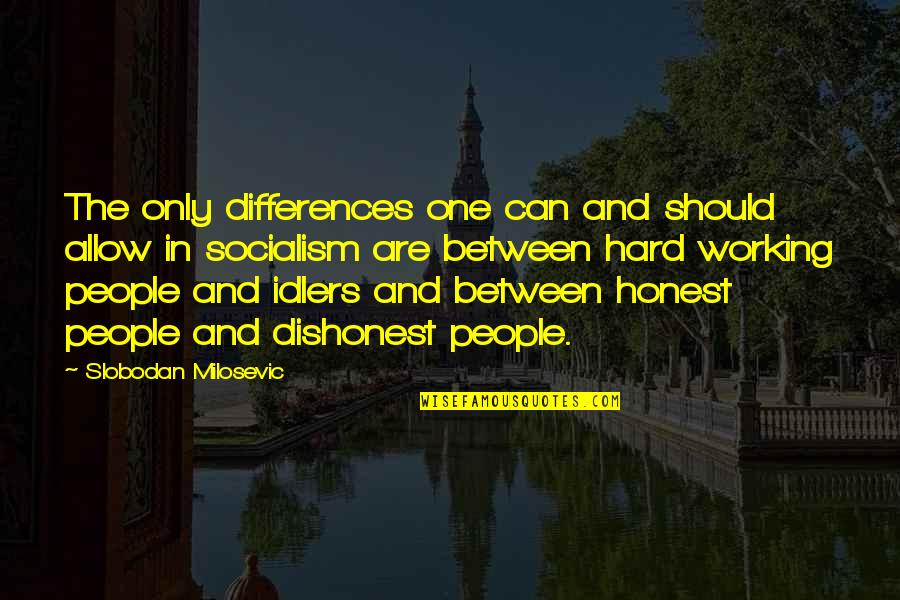 Slobodan Milosevic Quotes By Slobodan Milosevic: The only differences one can and should allow