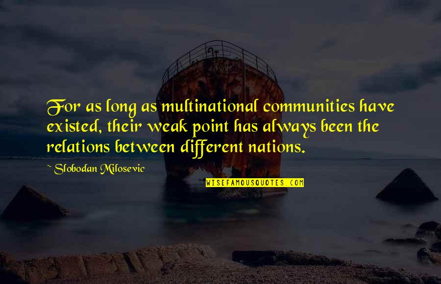 Slobodan Milosevic Quotes By Slobodan Milosevic: For as long as multinational communities have existed,