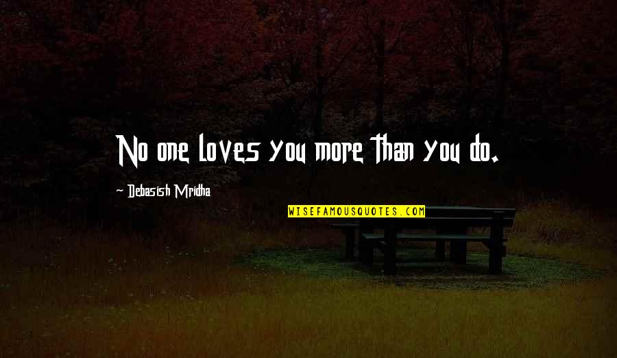 Sloshes Quotes By Debasish Mridha: No one loves you more than you do.