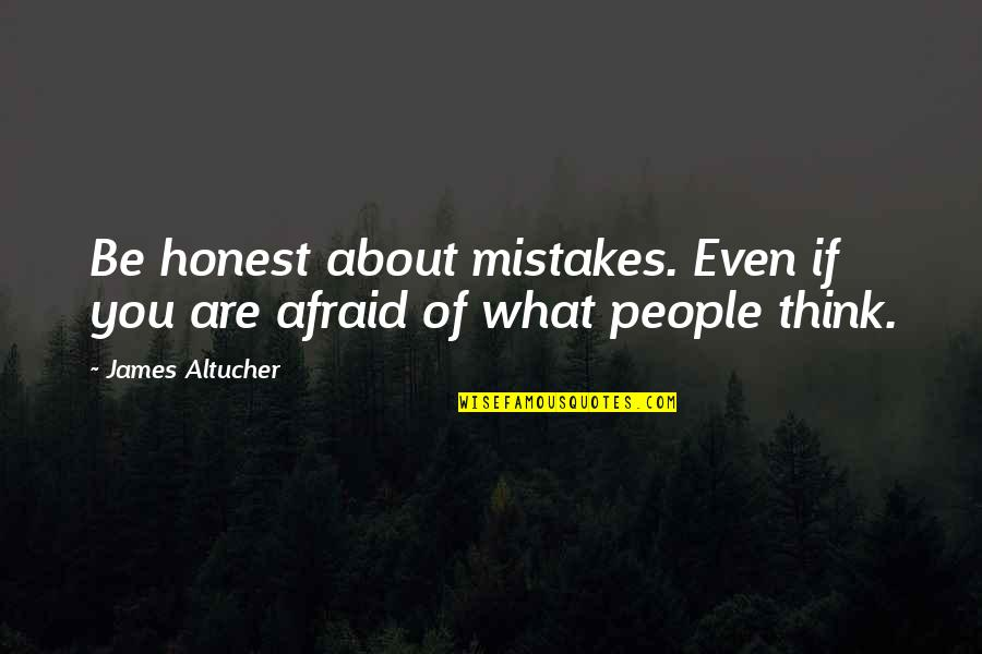 Sloshes Quotes By James Altucher: Be honest about mistakes. Even if you are