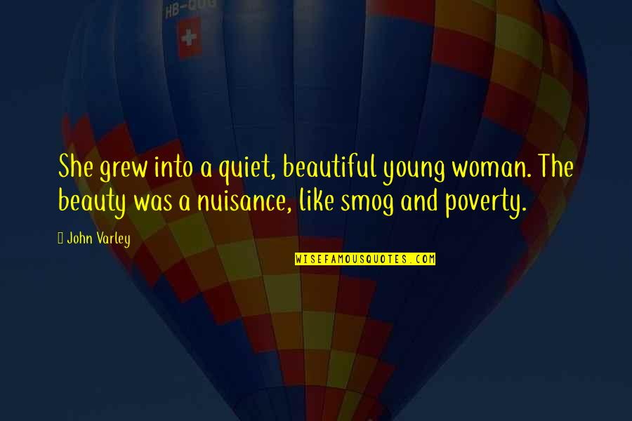 Sloshes Quotes By John Varley: She grew into a quiet, beautiful young woman.