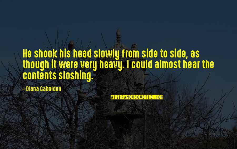 Sloshing Quotes By Diana Gabaldon: He shook his head slowly from side to