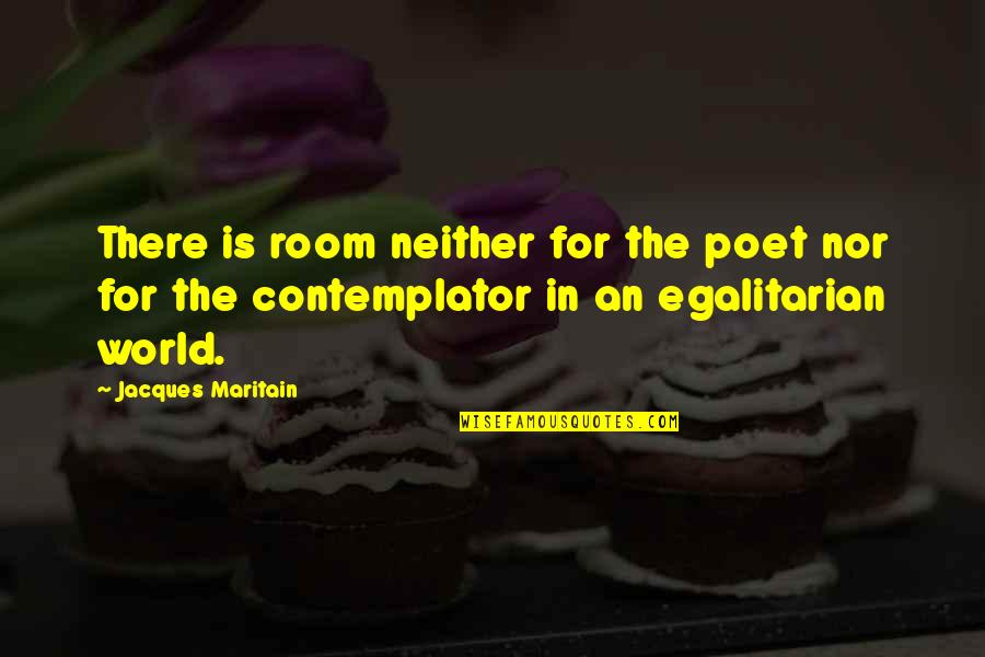Sloshing Quotes By Jacques Maritain: There is room neither for the poet nor