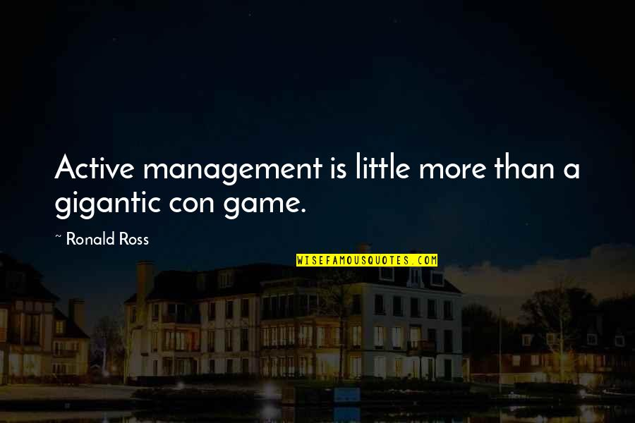 Sloshing Quotes By Ronald Ross: Active management is little more than a gigantic