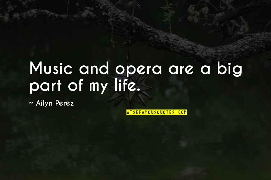 Slow As Molasses Quotes By Ailyn Perez: Music and opera are a big part of