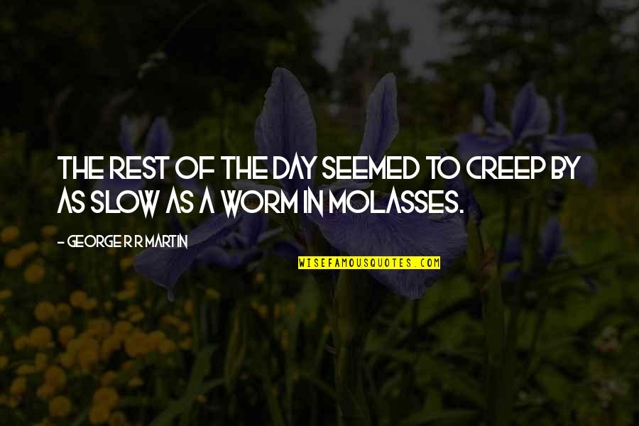 Slow As Molasses Quotes By George R R Martin: The rest of the day seemed to creep