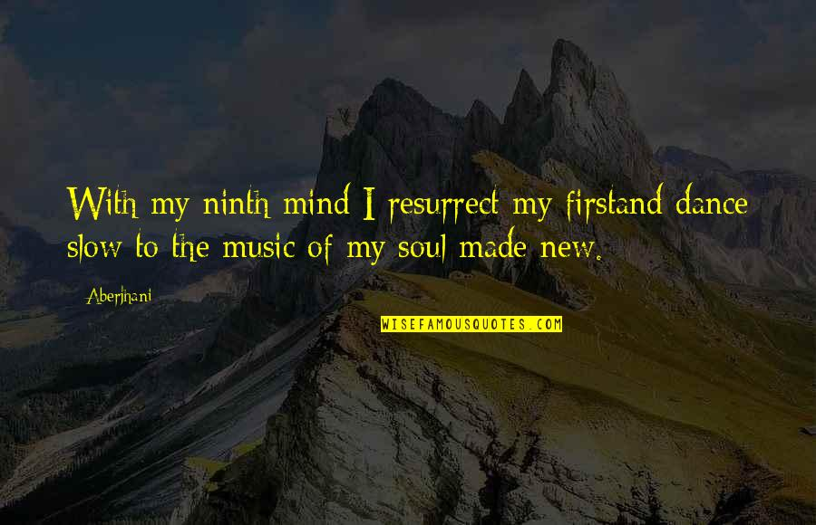 Slow Dance Quotes By Aberjhani: With my ninth mind I resurrect my firstand
