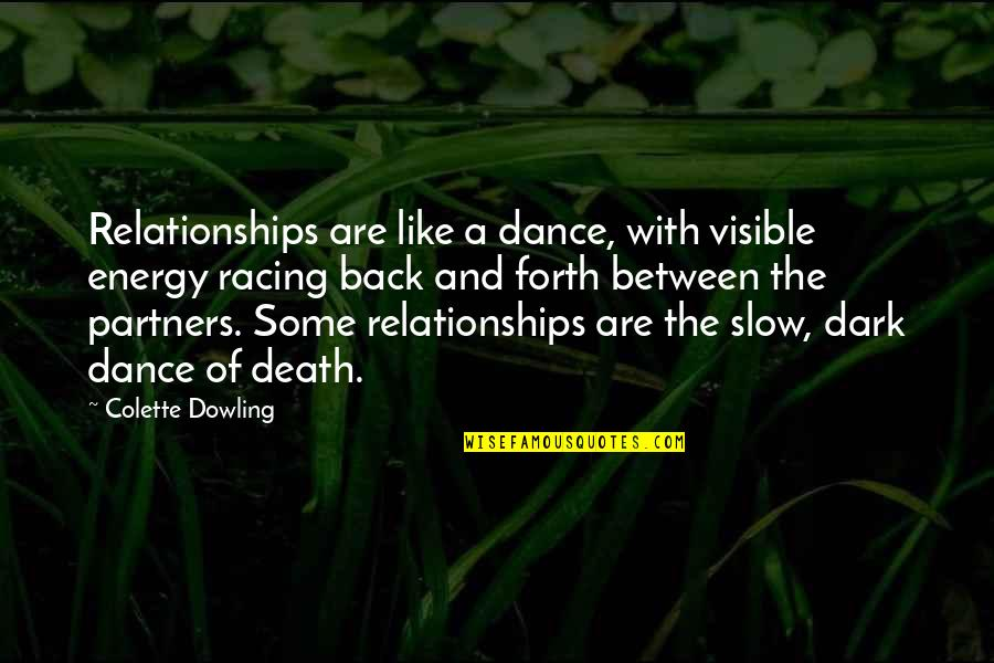 Slow Dance Quotes By Colette Dowling: Relationships are like a dance, with visible energy