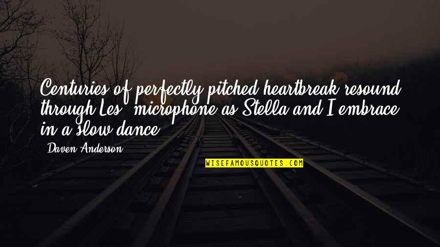 Slow Dance Quotes By Daven Anderson: Centuries of perfectly-pitched heartbreak resound through Les' microphone