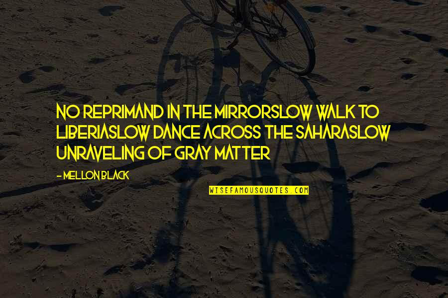 Slow Dance Quotes By Mellon Black: No reprimand in the mirrorSlow walk to LiberiaSlow