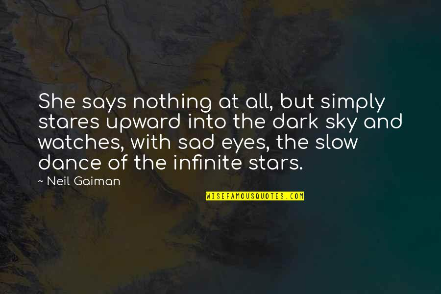 Slow Dance Quotes By Neil Gaiman: She says nothing at all, but simply stares
