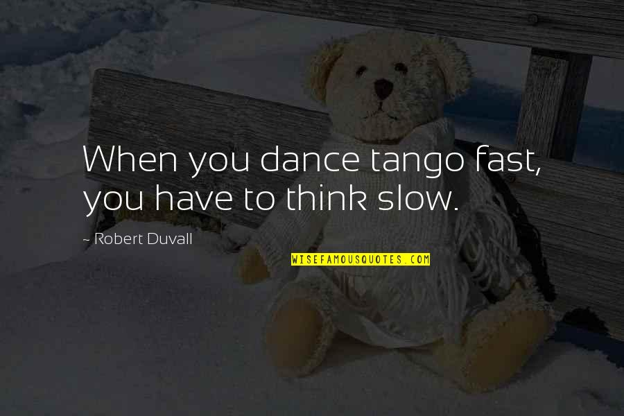Slow Dance Quotes By Robert Duvall: When you dance tango fast, you have to