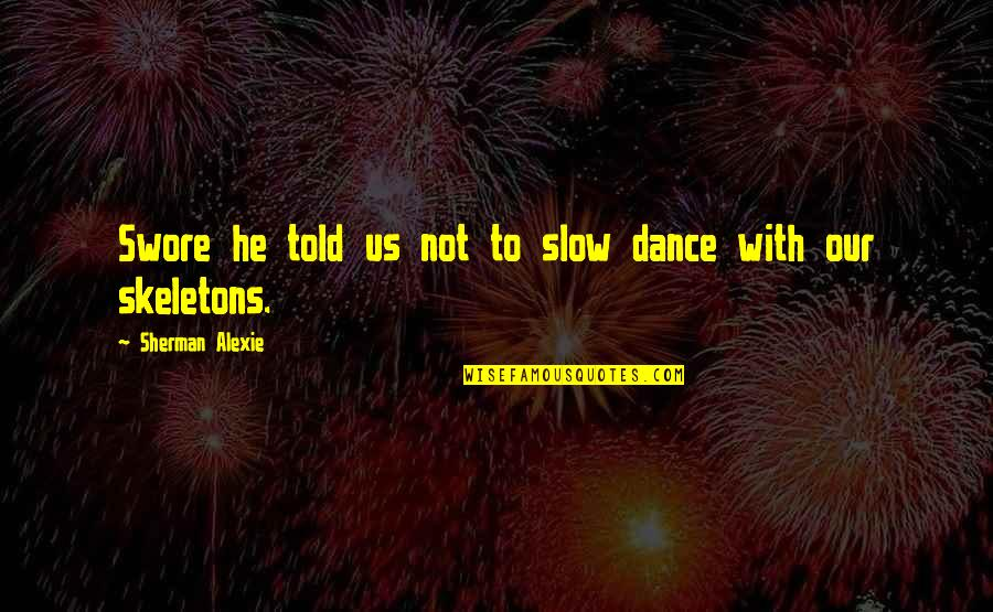 Slow Dance Quotes By Sherman Alexie: Swore he told us not to slow dance