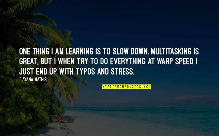 Slow Down To Speed Up Quotes By Ayana Mathis: One thing I am learning is to slow