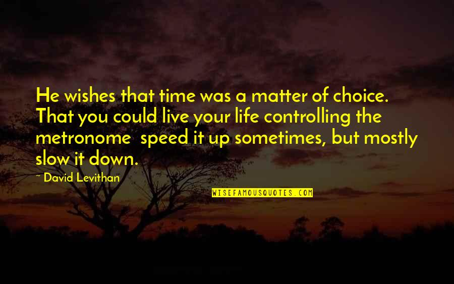 Slow Down To Speed Up Quotes By David Levithan: He wishes that time was a matter of