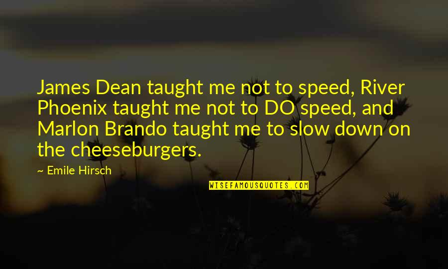 Slow Down To Speed Up Quotes By Emile Hirsch: James Dean taught me not to speed, River