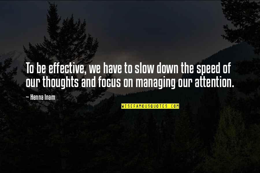 Slow Down To Speed Up Quotes By Henna Inam: To be effective, we have to slow down