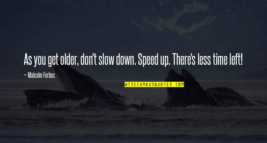 Slow Down To Speed Up Quotes By Malcolm Forbes: As you get older, don't slow down. Speed
