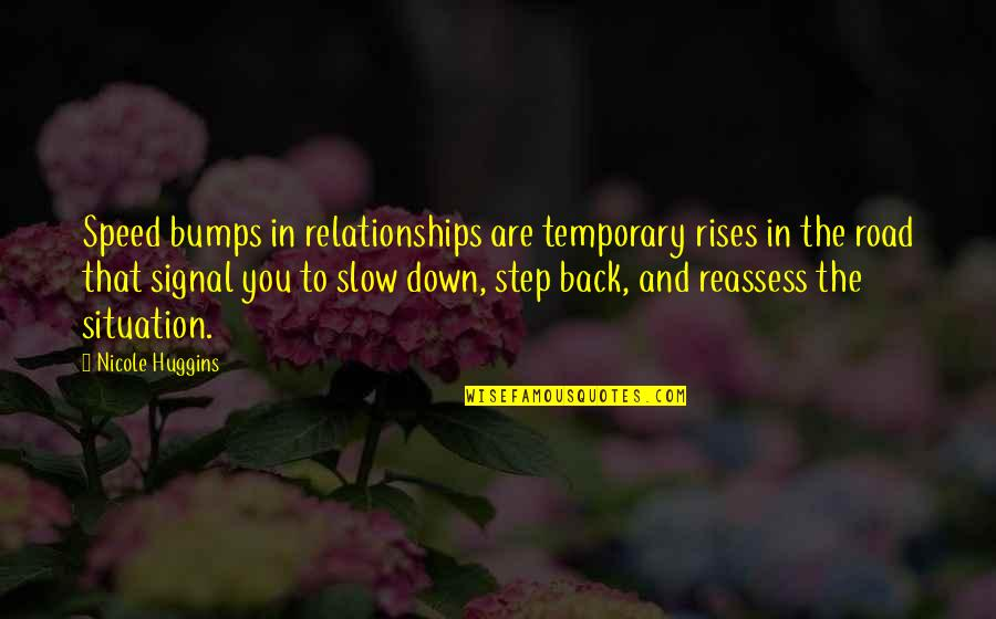 Slow Down To Speed Up Quotes By Nicole Huggins: Speed bumps in relationships are temporary rises in