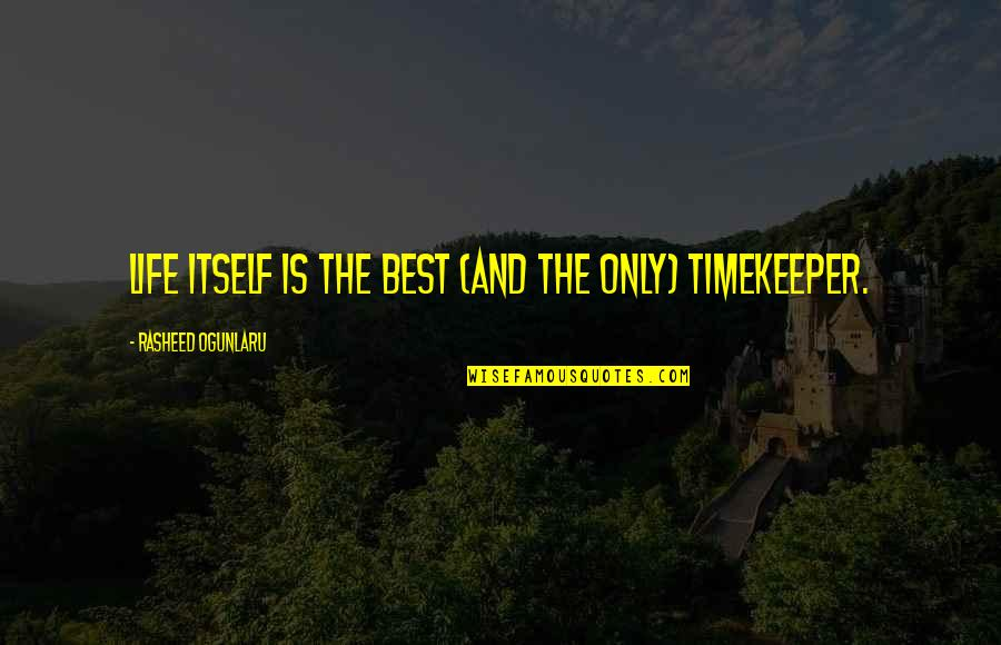 Slow Down To Speed Up Quotes By Rasheed Ogunlaru: Life itself is the best (and the only)