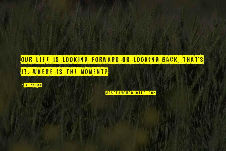 Slow Internet Funny Quotes By Al Pacino: Our life is looking forward or looking back,