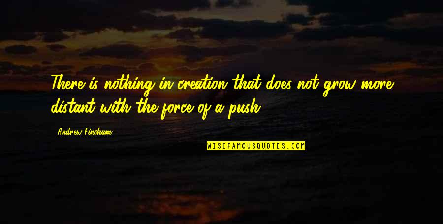 Slow Internet Funny Quotes By Andrew Fincham: There is nothing in creation that does not
