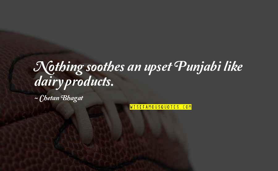 Slow Internet Funny Quotes By Chetan Bhagat: Nothing soothes an upset Punjabi like dairy products.