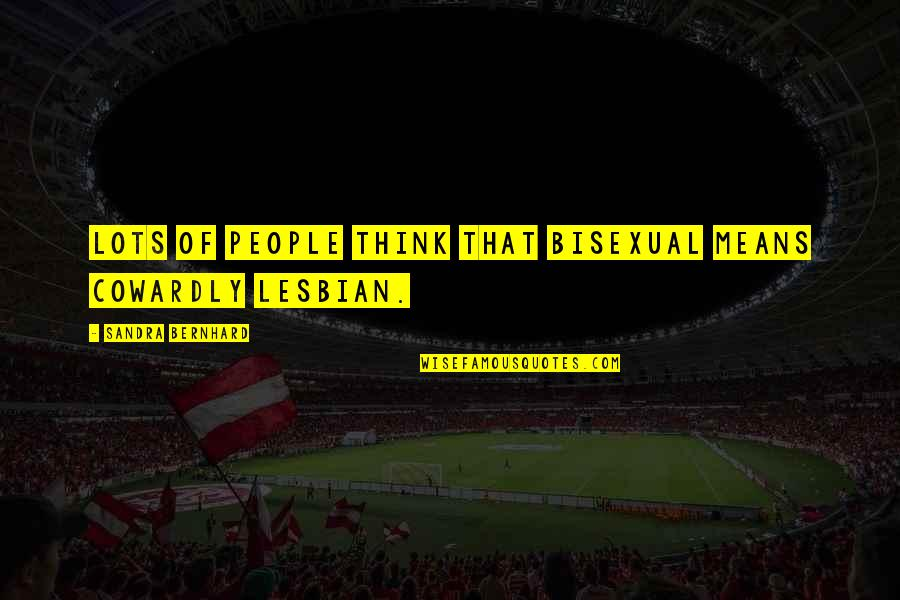 Slow Internet Funny Quotes By Sandra Bernhard: Lots of people think that bisexual means cowardly