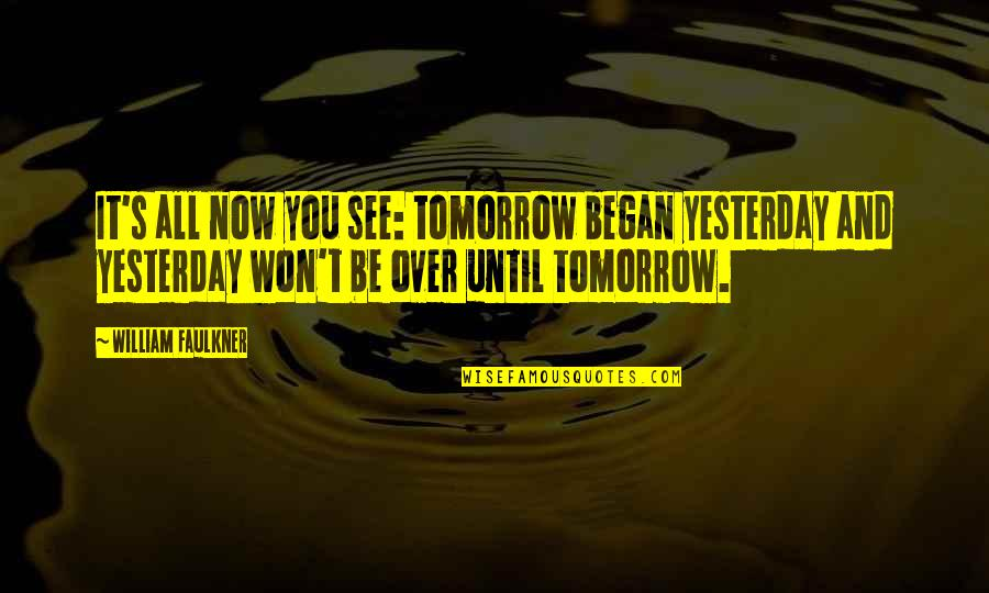 Slow Internet Funny Quotes By William Faulkner: It's all now you see: tomorrow began yesterday