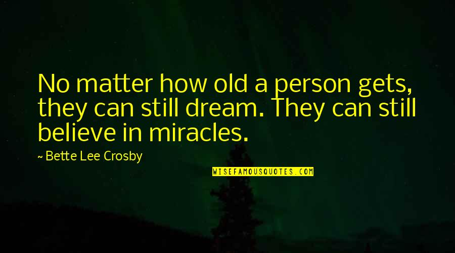 Slow Replies Make Me Think Quotes By Bette Lee Crosby: No matter how old a person gets, they