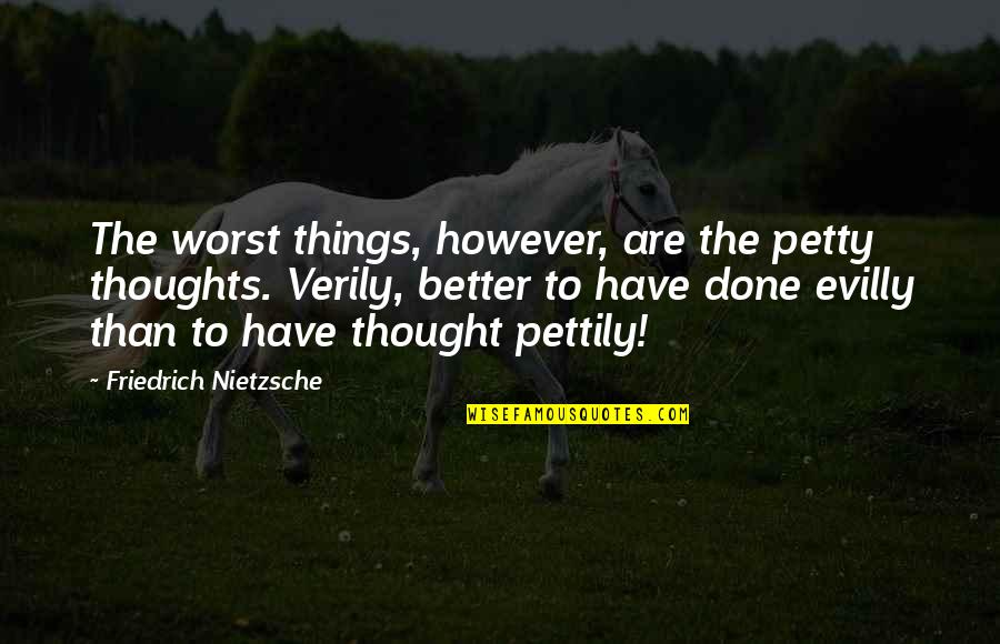 Slow Replies Make Me Think Quotes By Friedrich Nietzsche: The worst things, however, are the petty thoughts.