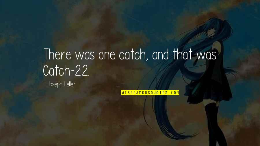 Slow Replies Make Me Think Quotes By Joseph Heller: There was one catch, and that was Catch-22.